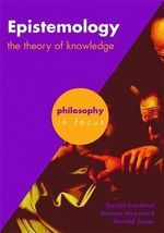 Epistemology : The Theory of Knowledge - Daniel Cardinal