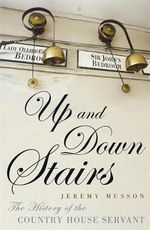 Up and Down Stairs : The History of the Country House Servant - Jeremy Musson