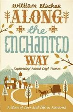 Along the Enchanted Way : A Story of Love and Life in Romania - William Blacker