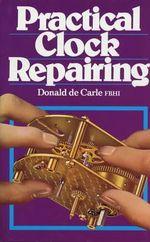 Practical Clock Repairing - Donald de Carle