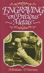 Engraving on Precious Metals - A. Brittain