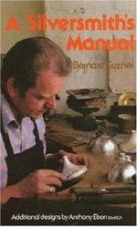 A Silversmith's Manual - Bernard Cuzner