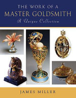 The Work of a Master Goldsmith :  A Unique Collection - James Miller