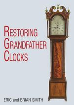 Restoring Grandfather Clocks - Eric Smith