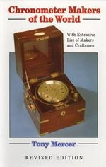 Chronometer Makers of the World : With Extensive List of Makers and Craftsmen - Tony Mercer