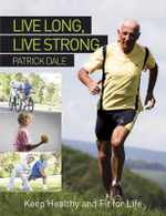 Live Long, Live Strong : Ten Steps to Reverse Aging - Patrick Dale
