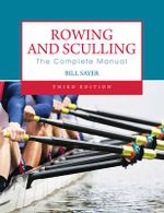 Rowing and Sculling : The Complete Manual - Bill Sayer