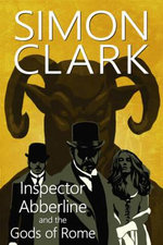 Inspector Abberline and the Gods of Rome - Simon Clark