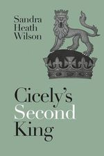 Cicely's Second King - Sandra Heath Wilson