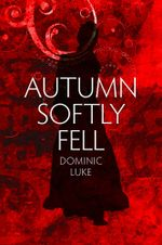 Autumn Softly Fell - Dominic Luke