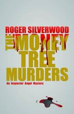 The Money Tree Murders - Roger Silverwood