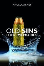Old Sins, Long Memories - Angela Arney