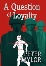 A Question of Loyalty - Peter Taylor