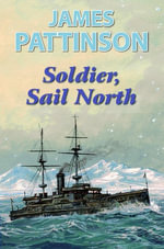 Soldier, Sail North - James Pattinson