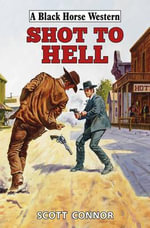 Shot to Hell - Scott Connor