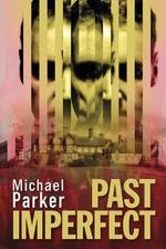Past Imperfect - Michael Parker