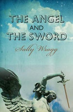 The Angel and the Sword - Sally Wragg