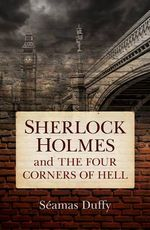 Sherlock Holmes and the Four Corners of Hell - Seamas Duffy