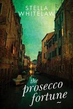 The Prosecco Fortune - Stella Whitelaw
