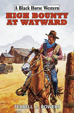 High Bounty at Wayward - Terrell L. Bowers
