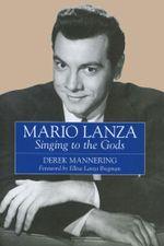 Mario Lanza : Singing to the Gods - Derek Mannering
