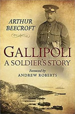 Gallipoli : A Soldier's Story - Arthur Beecroft