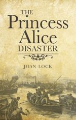 The Princess Alice Disaster - Joan Lock