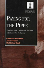 Paying for the Piper : Capital and Labour in Britain's Offshore Oil Industry - Charles Woolfson