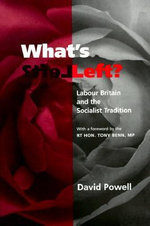 What's Left? : Labour Britain and the Socialist Tradition - David Powell