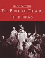 The Birth of Theatre : Stage by Stage - Philip Freund