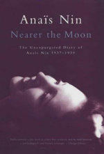 Nearer the Moon : The Unexpurgated Diary of Anais Nin 1937-1939 - Anais Nin