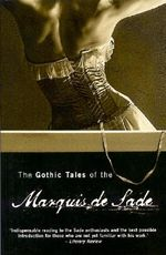 The Gothic Tales of the Marquis de Sade - Marquis de Sade
