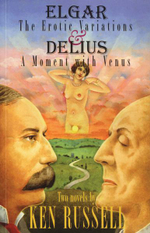 Elgar : The Erotic Variations and Delius: A Moment with Venus - Ken Russell