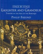 Laughter and Grandeur : Theatre in the Age of Baroque - Philip Freund