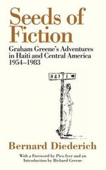 The Seeds of Fiction : Graham Greene's Adventures in Haiti and Central America, 1954  -  1983 - Bernard Diederich