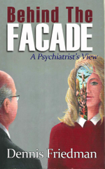 Behind The Façade : A Psychiatrist's View - Dennis Friedman