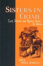 Sisters in Crime : Early Detective and Mystery Stories by Women