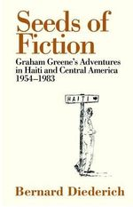 Seeds of Fiction : Graham Greene's Adventures in Haiti and Central America, 1954-1963 - Bernard Diederich