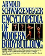 Encyclopedia of Modern Bodybuilding : A Revolutionary Approach to High Intensity Enduran... - Schwarzenegger Arnold
