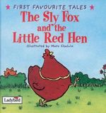 Sly Fox and the Little Red Hen : Based on a Traditional Folk Tale - Mandy Ross