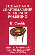 The Art and Craftmanship of French Polishing - H. Crosbie