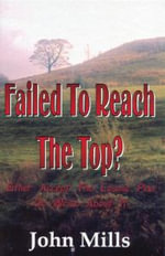 Failed to Reach the Top? : Either Accept the Cosmic Plan or Write About it - John Mills
