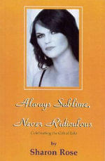 Always Sublime, Never Ridiculous - Sharon Rose