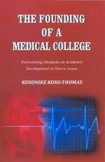 The Founding of a Medical College : Overcoming Obstacles to Academic Development in Sierra Leone - Kosonike Koso-Thomas