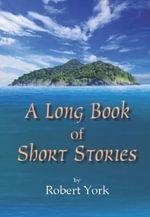 A Long Book of Short Stories - Robert York
