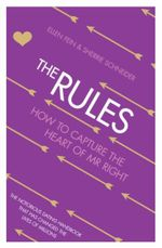 The Rules : How to Capture the Heart of Mr Right - Ellen Fein
