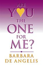 Are You the One for Me? : How to Have the Relationship You've Always Wanted - Barbara De Angelis