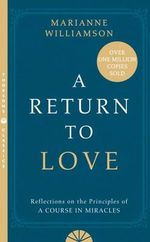 A Return to Love : Reflections on the Principles of a