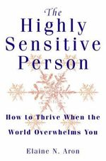 The Highly Sensitive Person : How to Surivive and Thrive When the World Overwhelms You - Elaine N. Aron