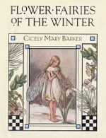 Flower Fairies of the Winter : Flower Fairies of the Winter - Cicely Mary Barker